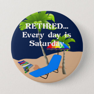 Retired...Every Day is Saturday 7.5 Cm Round Badge