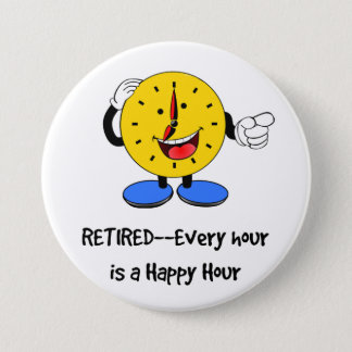 Retired--Every Hour is a Happy Hour (Happy Clock) 7.5 Cm Round Badge