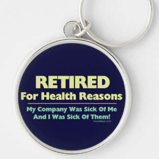 Retired For Health Reasons Saying Humor Silver-Colored Round Key Ring