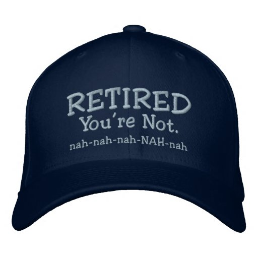 Retired - Funny hat Embroidered Baseball Cap
