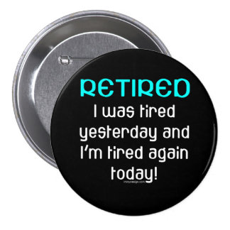 Retired Funny Saying 7.5 Cm Round Badge
