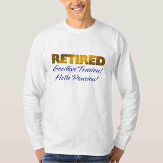retired goodbye tension hello pension funny shirt