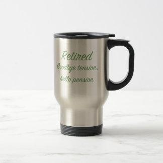 Retired: Goodbye tension, hello pension Travel Mug