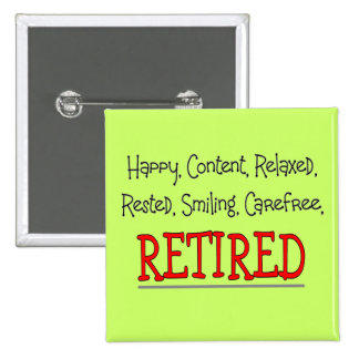 """RETIRED- Happy, Carefree, Relax""...Funny 15 Cm Square Badge"