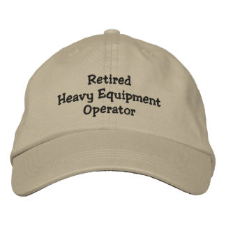 Retired Heavy Equipment Operator Embroidered Hats