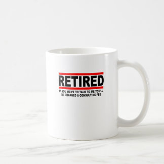 Retired I will charge you consulting fee T-Shirts. Basic White Mug