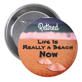 Retired Life is Really a Beach Now - 7.5 Cm Round Badge