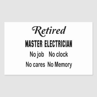 Retired Master Electrician No job No clock No care Rectangular Sticker
