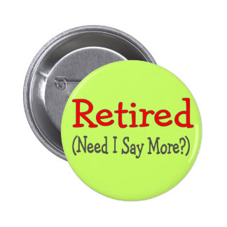 Retired, Need I Say More? Funny Gifts 6 Cm Round Badge