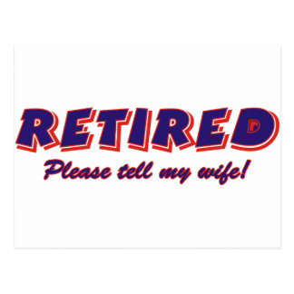 Retired. Please Tell My Wife Postcard
