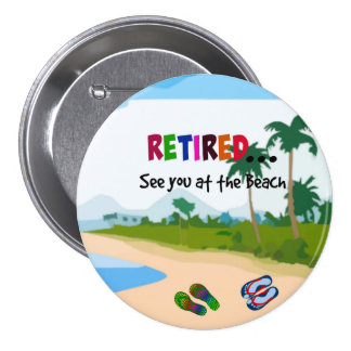 Retired...See you at the Beach 7.5 Cm Round Badge