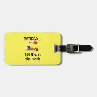 Retired...See You at the Beach Luggage Tag