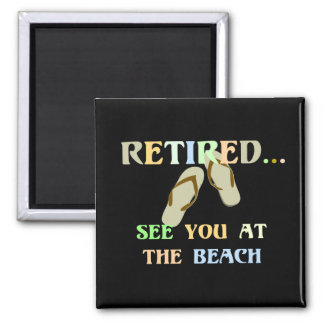 Retired - See You at the Beach - Men's Square Magnet