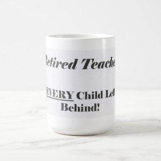 Retired Teacher, Ever Child Left Behind Mug