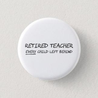 Retired Teacher EVERY Child Left Behind 3 Cm Round Badge