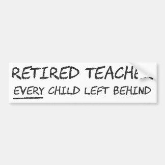 Retired Teacher EVERY Child Left Behind Bumper Sticker