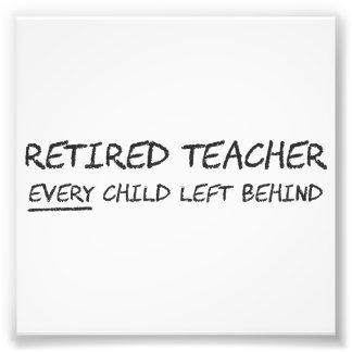 Retired Teacher EVERY Child Left Behind Photo Print