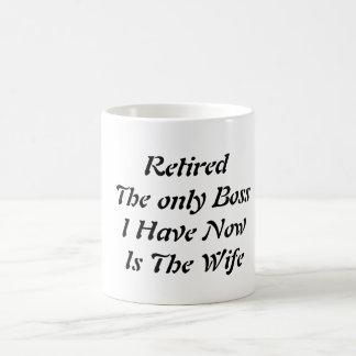 Retired The only Boss I Have Now Is The Wife Classic White Coffee Mug