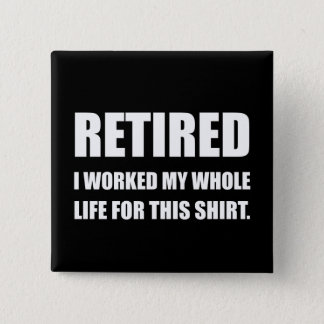 Retired Worked Life For Shirt 15 Cm Square Badge