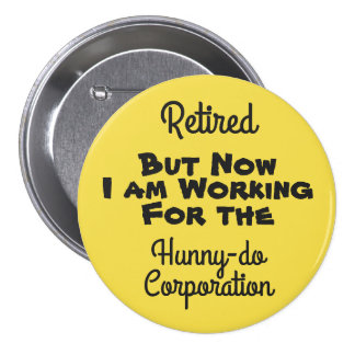 Retired Working for the Hunnydo Corporation - 7.5 Cm Round Badge