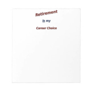 Retirement is my career choice! notepad