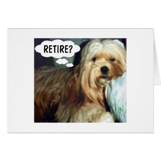 RETIREMENT MEANS YOU CAN RETIRE ANY TIME HUMOR CARDS