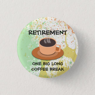 RETIREMENT - One Big Long Coffee Break 3 Cm Round Badge