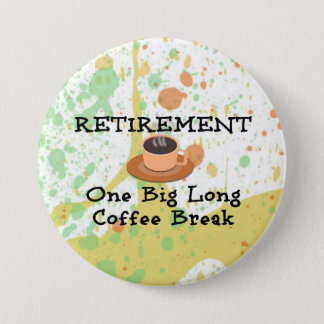 Retirement: One Big Long Coffee Break 7.5 Cm Round Badge