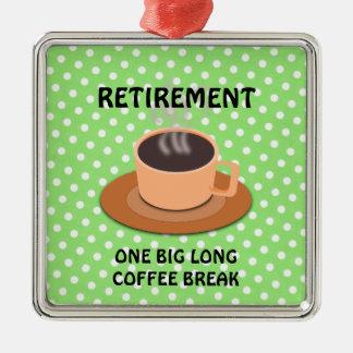 RETIREMENT - One Big Long Coffee Break Metal Ornament