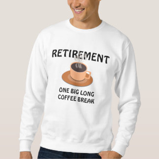RETIREMENT - ONE BIG LONG COFFEE BREAK SWEATSHIRT