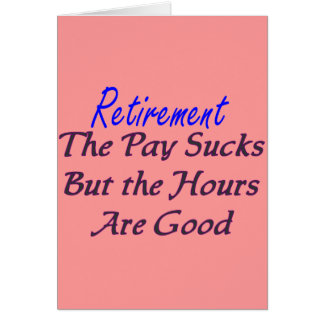 Retirement pay sucks hours good card