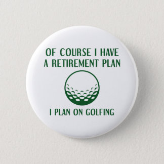 Retirement Plan Golfing 6 Cm Round Badge