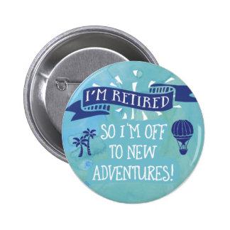 Retirement - Retired - New Adventures 6 Cm Round Badge