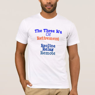 Retirement T-Shirt The Three R's Of Retirement
