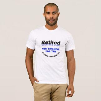 Retirement - Working For Hunnydo Corporation - T-Shirt