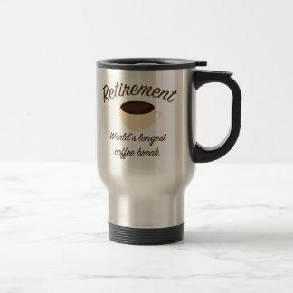 Retirement: World's longest coffee break Travel Mug
