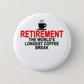 Retirement World's longest coffee break T-Shirts.p 6 Cm Round Badge