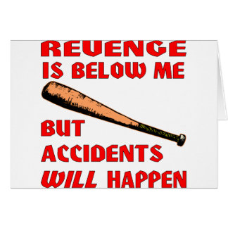 Revenge Is Below Me But Accidents Will Happen Card