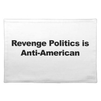 Revenge Politics is Anti-American Placemat