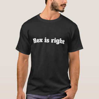 Rex Is Right = Funny T-shirt Commentary