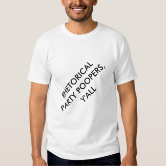 Rhetorical Party Poopers, Y'all Tee Shirt