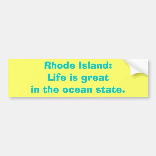 Rhode Island:Life is greatin the ocean state. Bumper Stickers