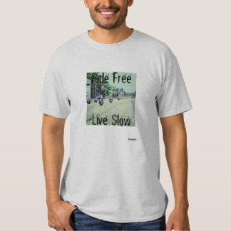 Ride Free Live Slow Tees