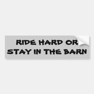 Ride Hard or Stay in the Barn   Horse Trailer Bumper Sticker