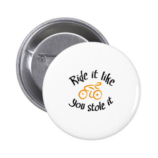 Ride it like you stole it 6 cm round badge