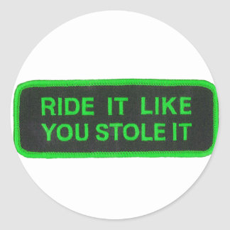 Ride It Like You Stole It -green Round Sticker