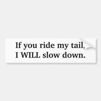 Ride my tail, will slow down bumper sticker