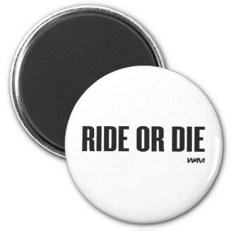 RIDE OR DIE 6 CM ROUND MAGNET