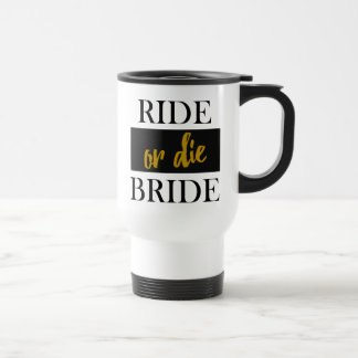 Ride or Die Bride Black and GoldTravel Mug