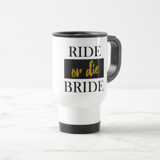 Ride or Die Bride Gold and Black Travel Mug